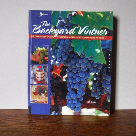 Image for The Backyard Vintner: An Enthusiast's Guide to Growing Grapes and Making Wine at Home