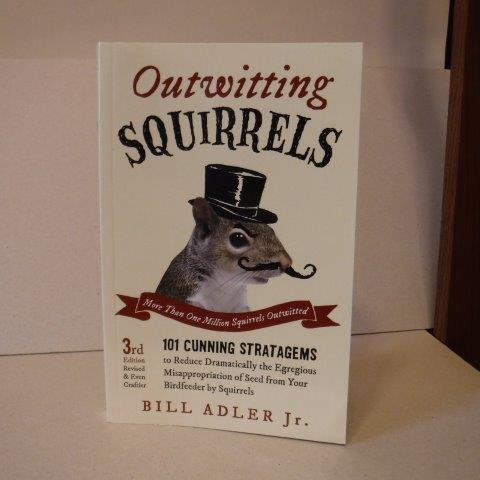 Image for Outwitting Squirrels - 101 Cunning Stratagems to Reduce Dramatically the Egregious Misappropriation of Seed from Your Birdfeeder by Squirrels