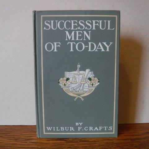 Image for Successful Men of To-day - and What They Say of Success, Based on facts and Opinions Gathered by Letters and Personal Interviews from Five Hundred Prominent Men