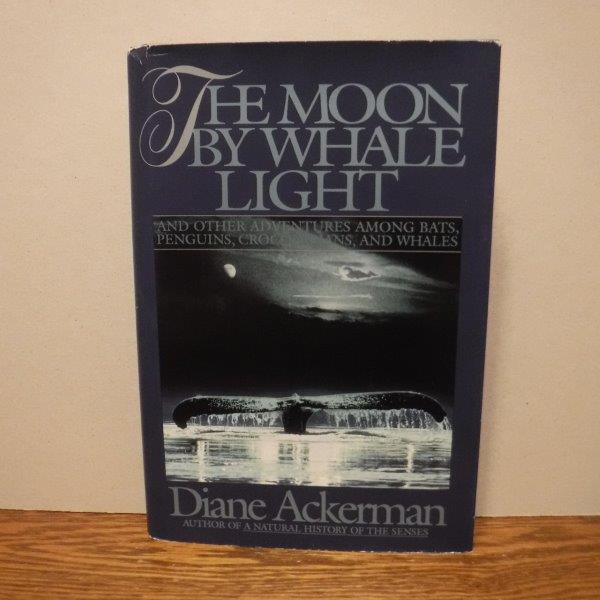 Image for The Moon by Whale Light: And Other Adventures Among Bats, Penguins, Crocodilians, and Whales